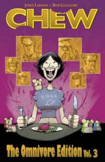 Chew: The Omnivore Edition, Vol. 3 - John Layman,Rob Guillory