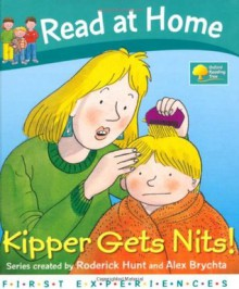 Kipper Gets Nits (Read at Home: First Experiences) - Roderick Hunt, Annemarie Young, Alex Brychta