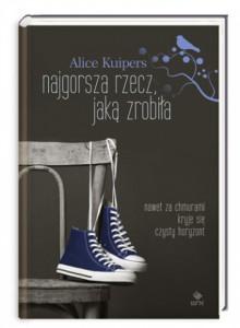 Najgorsza rzecz jaką zrobiła - Alice Kuipers,Jagna Rapciak
