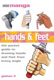 Hands & Feet: The Pocket Guide to Drawing Hands and Feet from Every Angle - Yishan Li