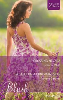 Blush Duo: Crossing Nevada / Wish Upon A Christmas Star - Jeannie Watt, Darlene Gardner