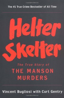 Helter Skelter: The True Story of the Manson Murders - Curt Gentry,Vincent Bugliosi