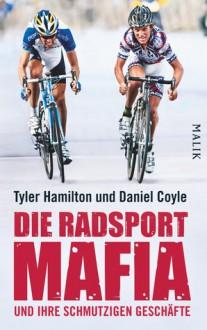 Die Radsport-Mafia und ihre schmutzigen Geschäfte - Tyler Hamilton, Daniel Coyle
