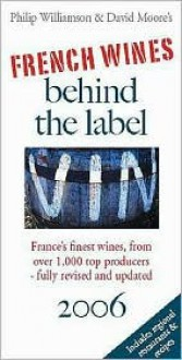 French Wines Behind The Label 2006 (French Wines Behind The Label) - Philip Williamson, David Moore