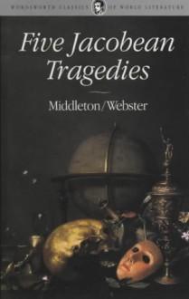 Five Jacobean Tragedies (Wordsworth Classics of World Literature) - Thomas Middleton, John Webster