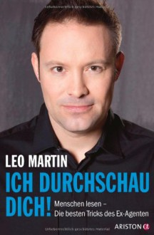 Ich durchschau dich! : Menschen lesen - die besten Tricks des Ex-Agenten - Leo Martin
