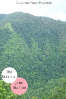 The Essential Works of John Buchan - John Buchan, Golgotha Press