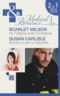 Her Firefighter Under the Mistletoe / Snowbound with Dr Delectable - Scarlet Wilson, Susan Carlisle