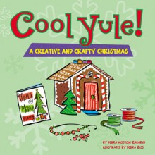 Cool Yule!A Crafty and Creative Christmas - Debra Mostow Zakarin, Debra Ziss