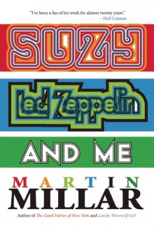 Suzy, Led Zeppelin, and Me - Martin Millar