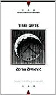 Time-Gifts (Writings from an Unbound Europe) - Zoran Živković, Alice Copple-Tošić