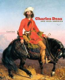 Charles Deas and 1840s America - Carol Clark, Joan Carpenter Troccoli, Frederick E. Hoxie, Guy Jordan, Peter H. Hassrick, Lewis I. Sharp