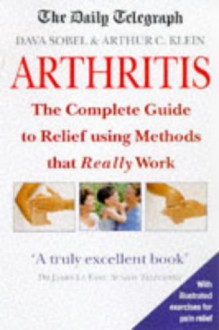 Arthritis: The Complete Guide to Relief using Methods that Really Work - Dava Sobel