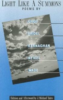 Light Like a Summons: Five Poets - Mary Choo, Eileen Kernaghan