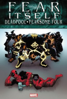 Fear Itself: Deadpool/Fearsome Four - Brandon Montclair, Christopher Hastings, Bong Dazo, Simon Bisley