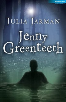 Jenny Greenteeth (Wired Up Connect) - Julia Jarman, Ollie Cuthbertson