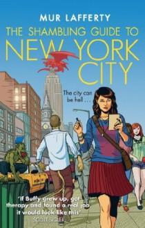 The Shambling Guide to New York City (The Shambling Guides) - Mur Lafferty