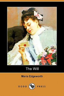 The Will (Dodo Press) - Maria Edgeworth