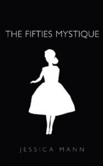 The Fifties Mystique - Jessica Mann