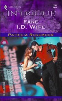 Fake I.D. Wife - Patricia Rosemoor