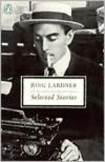 Selected Stories - Ring Lardner, Jonathan Yardley