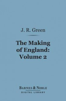 The Making of England, Volume 2 (Barnes & Noble Digital Library) - J.R. Green