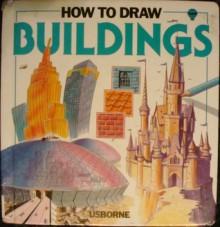 How to Draw Buildings - Pam Beasant, Judy Tatchell, Iain Ashman, Isobel Gardner, Chris Lyon, Chris Smedley, Marit Claridge