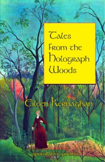 Tales from the Holograph Woods - Eileen Kernaghan