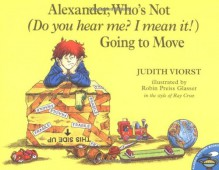 Alexander, Who's Not (Do You Hear Me? I Mean It!) Going to Move - Judith Viorst, Robin Preiss Glasser, Ray Cruz