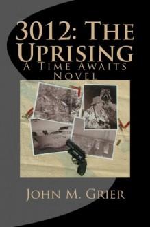 3012: The Uprising - John M. Grier