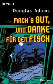 Macht's gut, und danke für den Fisch (Hitchhiker's Guide to the Galaxy, #4) - Douglas Adams,Benjamin Schwarz