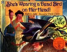 She's Wearing a Dead Bird on Her Head! - Kathryn Lasky, David Catrow
