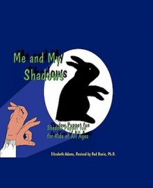 Me and My Shadows - Shadow Puppet Fun for Kids of All Ages - Elizabeth Adams
