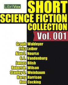 Librivox Short Science Fiction Collection Vol. 001 - Fritz Leiber, Harry Harrison, Alan E. Nourse, James Blish, Robert H. Wilson, Stanley G. Weinbaum, Graph Waldeyer, Ron Cocking, G.L. Vandenburg