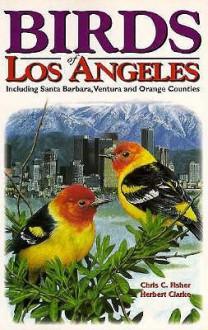 Birds of Los Angeles (U.S. City Bird Guides) - Chris Fisher, Herbert Clarke