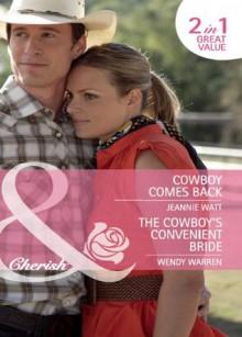 Cowboy Comes Back / The Cowboy's Convenient Bride (Mills & Boon Cherish): Cowboy Comes Back / The Cowboy's Convenient Bride - Jeannie Watt, Wendy Warren