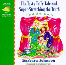 The Tasty Taffy Tale And Super Stretching The Truth: A Book About Honesty - Barbara Johnson
