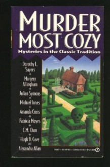Murder Most Cozy: Mysteries in the Classic Tradition - Julian Symons, Hugh B. Cave, Dorothy L. Sayers, Cynthia Manson, Margery Allingham, Patricia Moyes, Amanda Cross, Michael Innes, C.M. Chan, Alexandra Allan