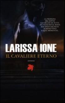 Il cavaliere eterno (I cavalieri della libertà, #1) - Larissa Ione, Vanessa Valentinuzzi
