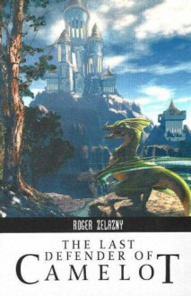 The Last Defender of Camelot - Roger Zelazny,Robert Silverberg