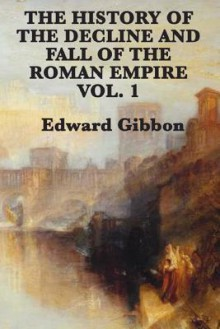 History of the Decline and Fall of the Roman Empire Vol. 1 - Edward Gibbon