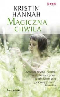 Magiczna chwila - Kristin Hannah