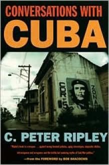 Conversations with Cuba - C. Peter Ripley, Bob Shacochis