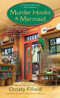 Murder Hooks a Mermaid (A Haunted Souvenir) - Christy Fifield
