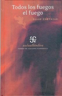 Todos los fuegos el fuego - Julio Cortázar, Beatriz Colombi