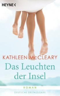 Das Leuchten der Insel: Roman - Kathleen McCleary