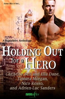 Holding Out for a Hero (Entangled Ever After) - 'Christine Bell', 'Ella Dane', 'Nico Rosso', 'Adrien-Luc Sanders', 'Tamara Morgan'