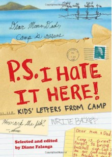 P.S. I Hate It Here!: Kids' Letters from Camp - Diane Falanga