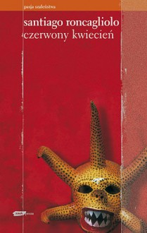 Czerwony kwiecień - Santiago Roncagliolo