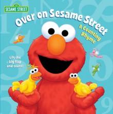 Over on Sesame Street (Sesame Street): A Counting Rhyme - Tom Brannon,Naomi Kleinberg